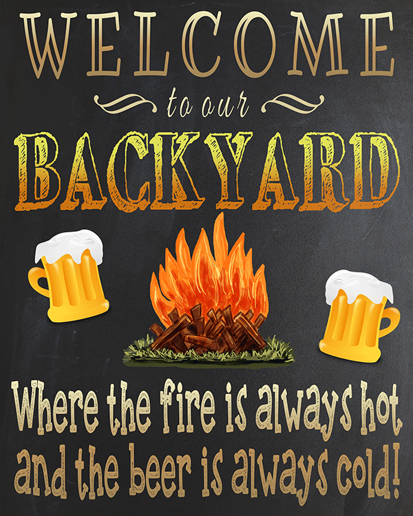 "Free Printable ""Welcome To Our Backyard Where The Fire Is Always Hot And The Beer Is Always Cold"" Sign"
