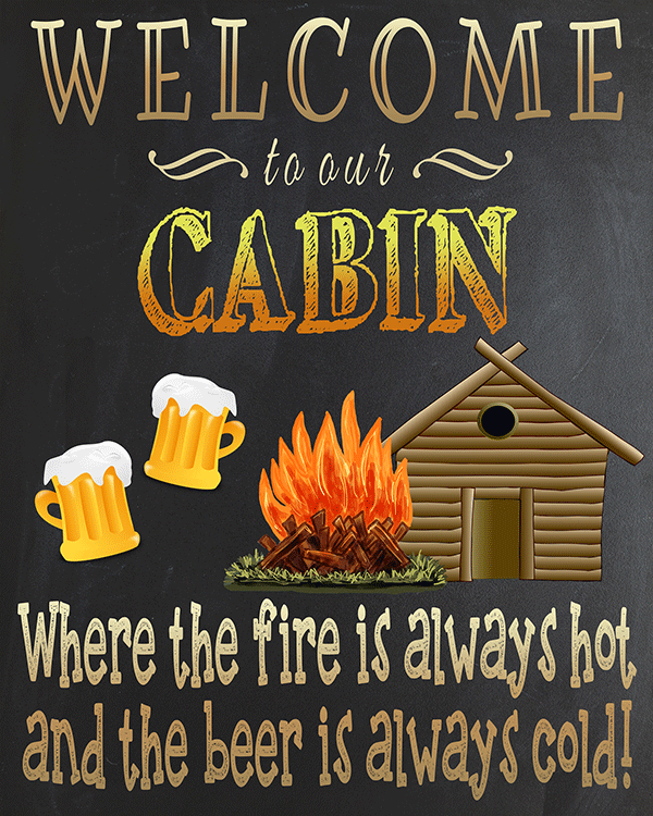 "Free Printable ""Welcome To Our Cabin Where The Fire Is Always Hot And The Beer Is Always Cold"" Sign"