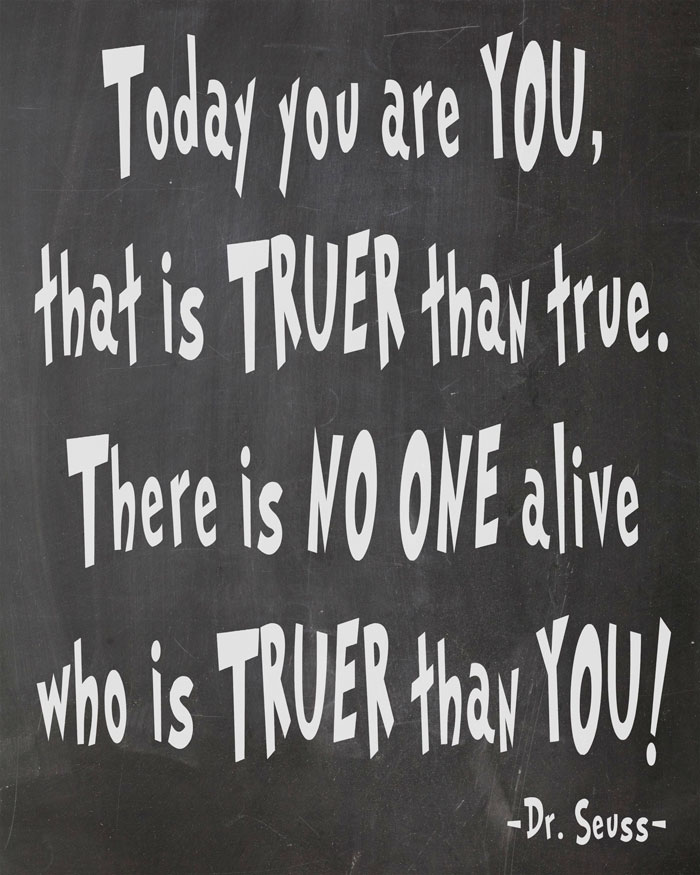 Free Dr. Seuss Printables - Happy Birthday To You. Today you are you, that is truer than true. There is no one alive who is truer than you!