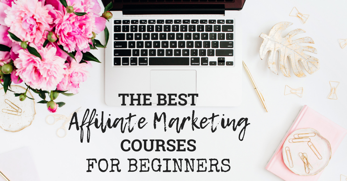 The Best Affiliate Marketing Courses For Beginners