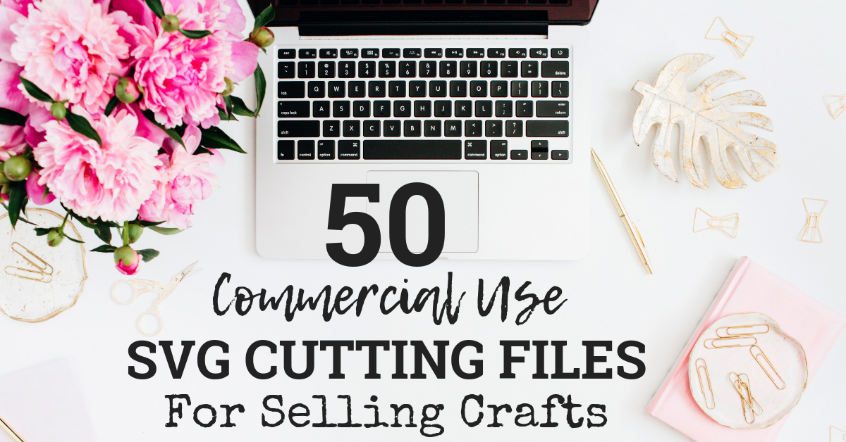 50 Commercial Use SVG Cutting Files For Making And Selling Crafts